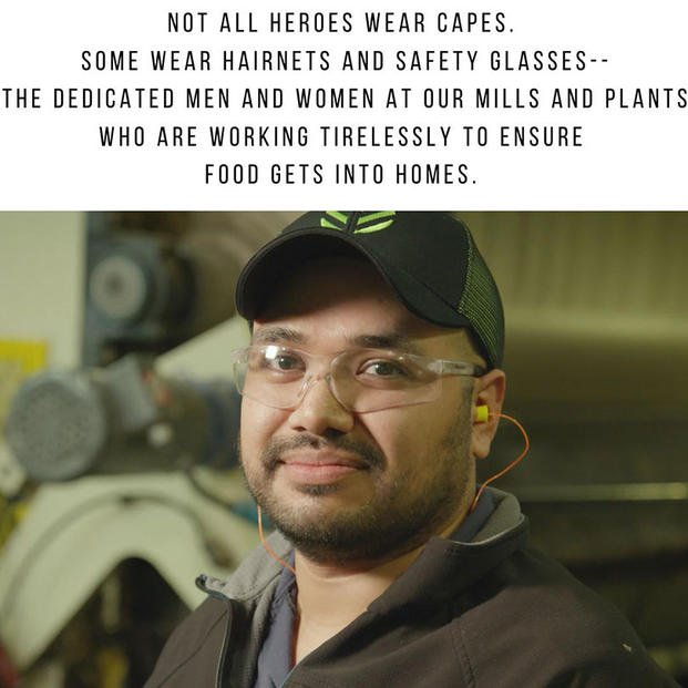 Not all heroes wear capes. Some wear hair nets and safety glasses. The dedicated men and women at our mills nad plants who are working tirelessly to ensure food gets into homes.