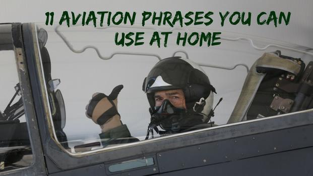 11 military aviation phrases you can use at home